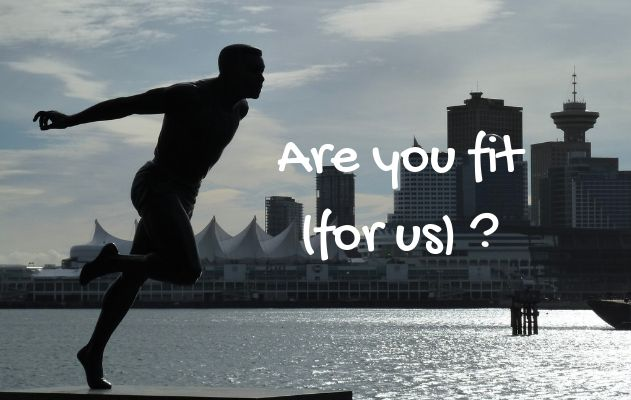 Are you fit for us